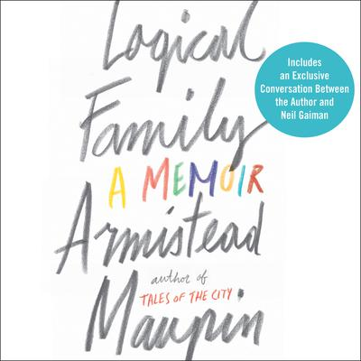 Logical Family: A Memoir Audiobook, by Armistead Maupin