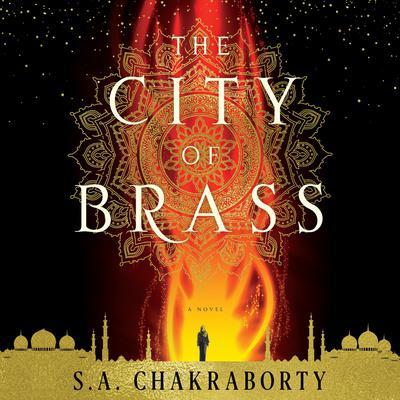The City of Brass: A Novel Audiobook, by S. A. Chakraborty
