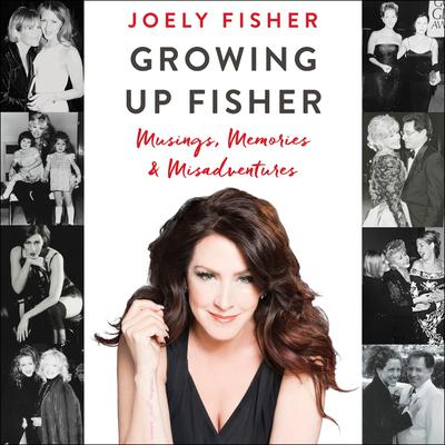 Growing Up Fisher: Musings, Memories, and Misadventures Audiobook, by Joely Fisher
