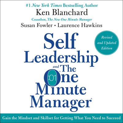 Self Leadership and the One Minute Manager Revised Edition: Gain the Mindset and Skillset for Getting What You Need to Suceed Audiobook, by