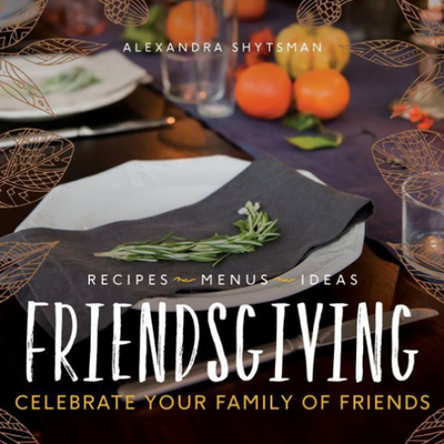 Friendsgiving: Celebrate Your Family of Friends Audiobook, by Alexandra Shytsman