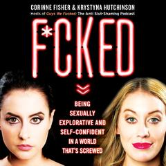 F*cked: Being Sexually Explorative and Self-Confident in a World Thats Screwed Audiobook, by Corinne Fisher, Krystyna Hutchinson