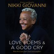 Nikki Giovanni: A Good Cry & Love Poems: What We Learn From Tears and Laughter Audiobook, by Nikki  Giovanni