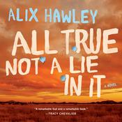 All True Not a Lie in It: A Novel Audiobook, by Alix Hawley
