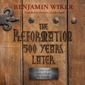 The Reformation 500 Years Later: 12 Things You Need to Know Audiobook, by Benjamin Wiker