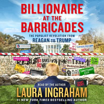 Billionaire at the Barricades: The Populist Revolution from Reagan to Trump Audiobook, by Laura Ingraham