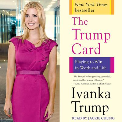 Trump Card: Playing to Win in Work and Life Audiobook, by Ivanka Trump