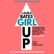 Girl Up: Kick Ass, Claim Your Woman Card, and Crush Everyday Sexism Audiobook, by Laura Bates