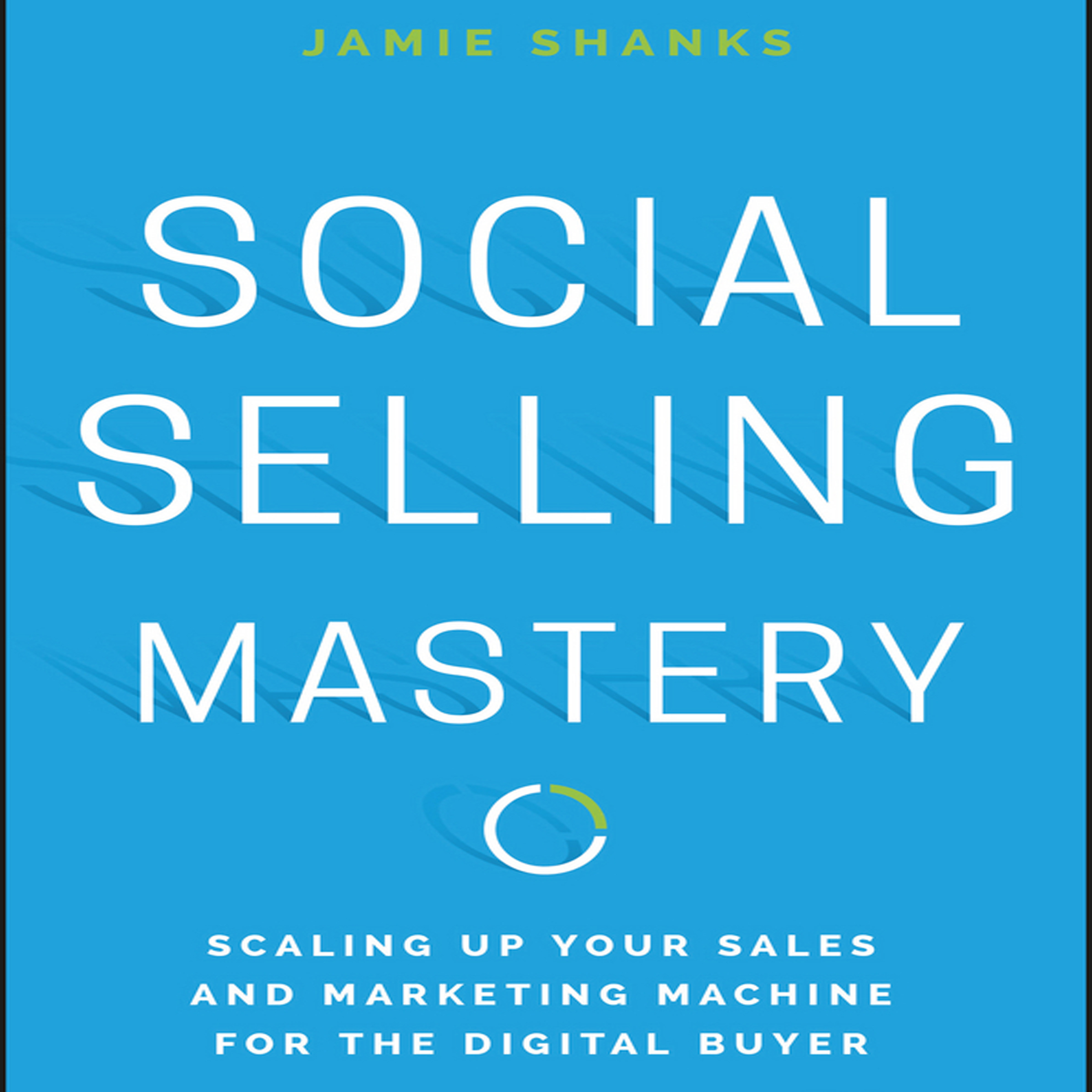 Printable Social Selling Mastery: Scaling Up Your Sales and Marketing Machine for the Digital Buyer Audiobook Cover Art