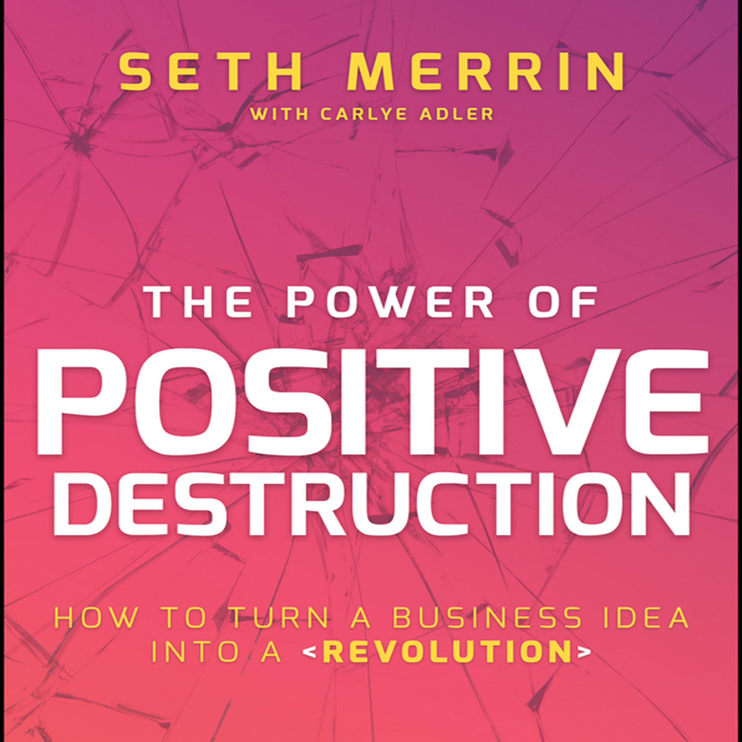Printable The Power of Positive Destruction: How to Turn a Business Idea into a Revolution Audiobook Cover Art