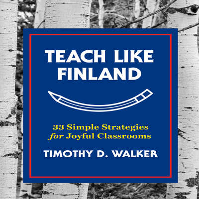 Teach Like Finland: 33 Simple Strategies for Joyful Classrooms Audiobook, by Timothy D. Walker