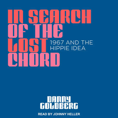 In Search of the Lost Chord: 1967 and the Hippie Idea Audiobook, by Danny Goldberg