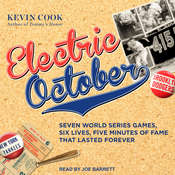 Electric October: Seven World Series Games, Six Lives, Five Minutes of Fame That Lasted Forever Audiobook, by Kevin Cook