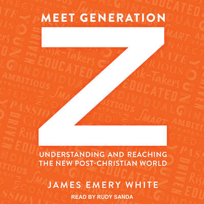 Meet Generation Z: Understanding and Reaching the New Post-Christian World Audiobook, by James Emery White