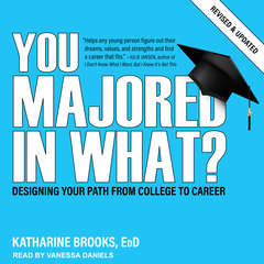 You Majored In What?: Designing Your Path from College to Career Audiobook, by Katharine Brooks