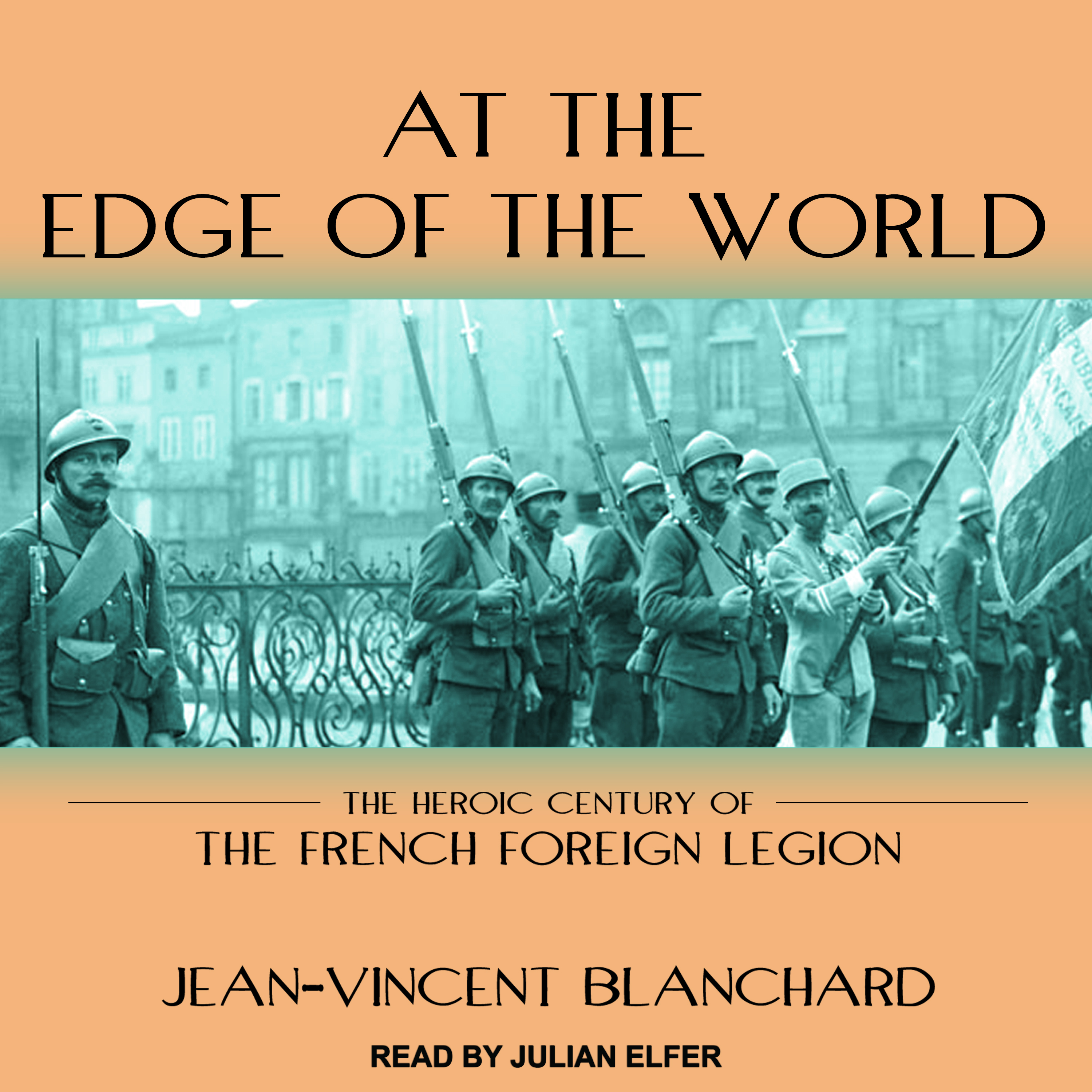 Printable At the Edge of the World: The Heroic Century of the French Foreign Legion Audiobook Cover Art