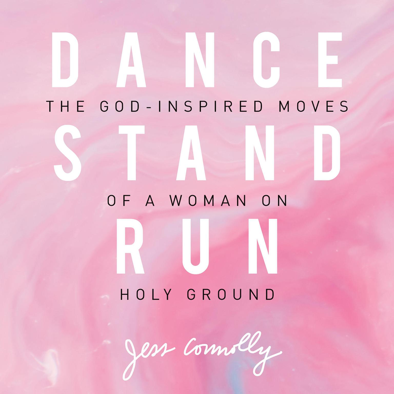 Printable Dance, Stand, Run: The God-Inspired Moves of a Woman on Holy Ground Audiobook Cover Art