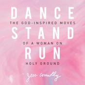 Dance, Stand, Run: The God-Inspired Moves of a Woman on Holy Ground Audiobook, by Jess Connelly