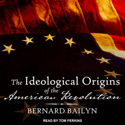The Ideological Origins of the American Revolution Audiobook, by Bernard Bailyn
