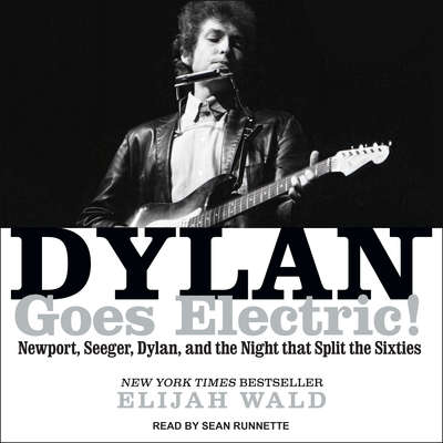 Dylan Goes Electric!: Newport, Seeger, Dylan, and the Night That Split the Sixties Audiobook, by Elijah Wald