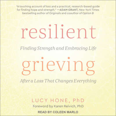 Resilient Grieving: Finding Strength and Embracing Life After a Loss That Changes Everything Audiobook, by Lucy Hone