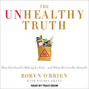 The Unhealthy Truth: One Mothers Shocking Investigation into the Dangers of Americas Food Supply-- and What Every Family Can Do to Protect Itself Audiobook, by Rachel Kranz, Robyn O'Brien