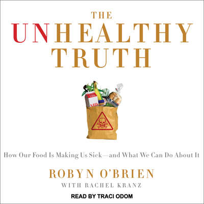 The Unhealthy Truth: One Mothers Shocking Investigation into the Dangers of Americas Food Supply-- and What Every Family Can Do to Protect Itself Audiobook, by Rachel Kranz