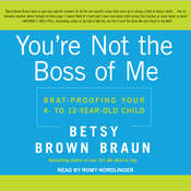 You're Not the Boss of Me: Brat-proofing Your Four- to Twelve-Year-Old Child Audiobook, by Betsy Brown Braun