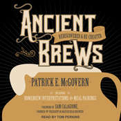 Ancient Brews: Rediscovered and Re-created Audiobook, by Patrick E. McGovern