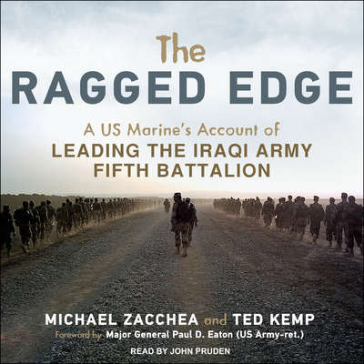 The Ragged Edge: A US Marine's Account of Leading the Iraqi Army Fifth Battalion Audiobook, by Ted Kemp