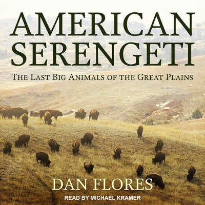 American Serengeti: The Last Big Animals of the Great Plains Audiobook, by Dan Flores
