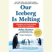 Our Iceberg Is Melting: Changing and Succeeding Under Any Conditions Audiobook, by John Kotter