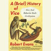 A Brief History of Vice: How Bad Behavior Built Civilization Audiobook, by Robert Evans