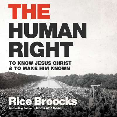 The Human Right: To Know Jesus Christ and to Make Him Known Audiobook, by Rice Broocks