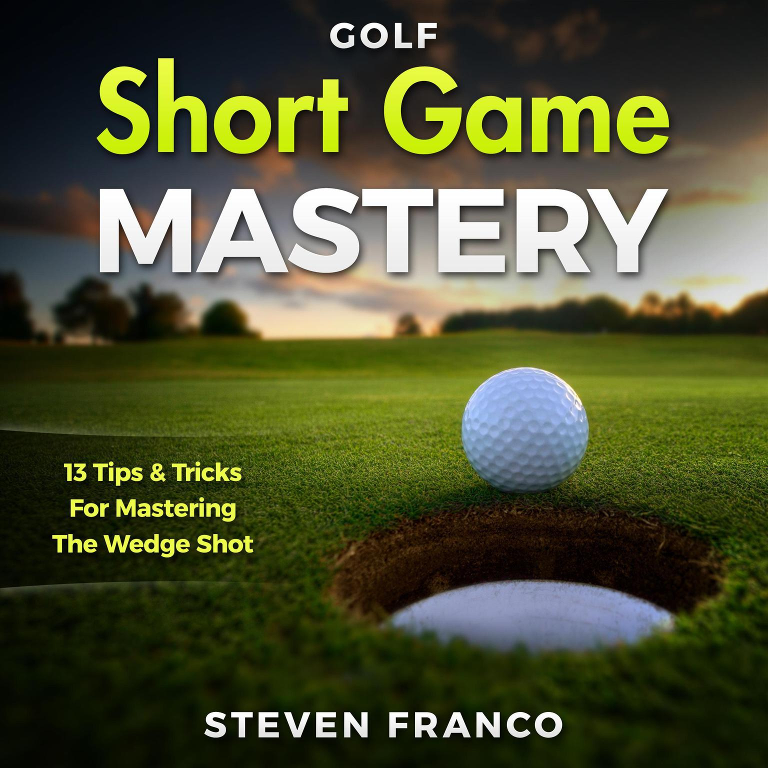 Printable Golf Short Game Mastery: 13 Tips and Tricks for Mastering The Wedge Shot Audiobook Cover Art