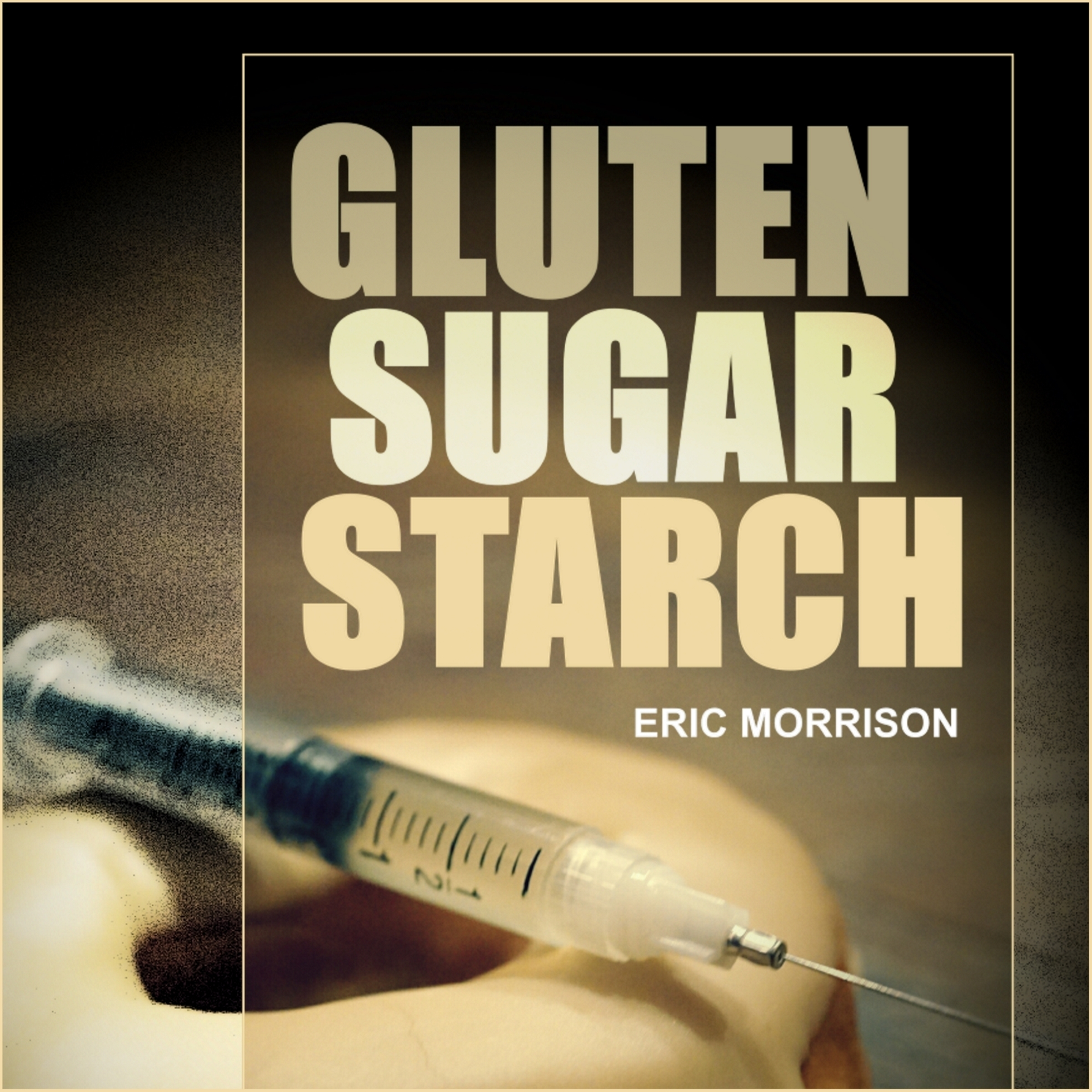 Printable Gluten, Sugar, Starch: How To Free Yourself From The Food Addictions That Are Ravaging Your Health And Keeping You Fat - A Paleo Appproach Audiobook Cover Art