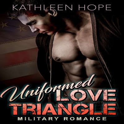 Military Romance: Uniformed Love Triangle Audiobook, by Kathleen Hope