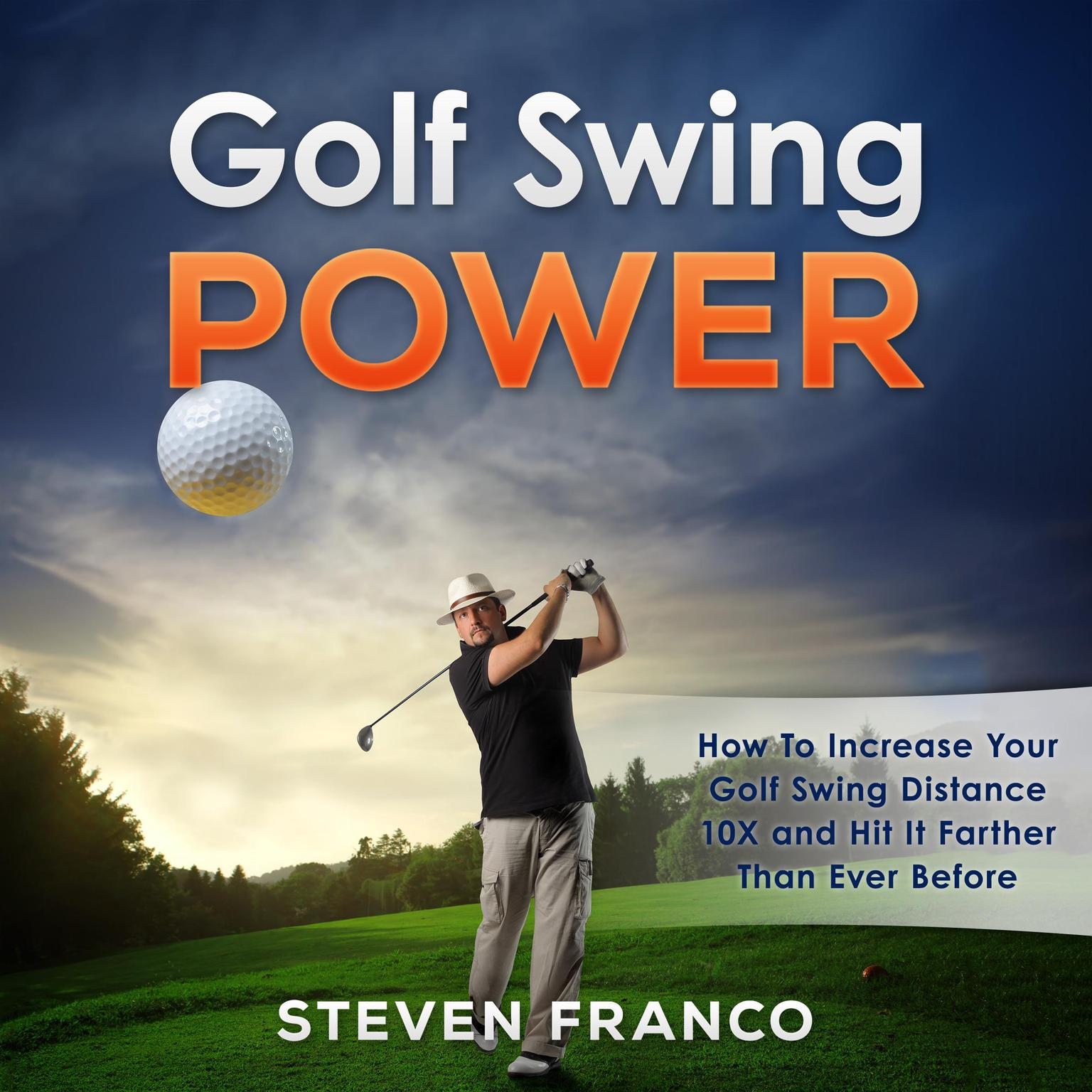 Printable Golf: Swing Power - How to Increase Your Golf Swing Distance 10X and Hit it Farther than Ever Before Audiobook Cover Art