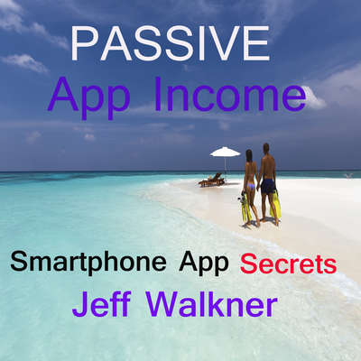 Passive App Income -an internet marketers smartphone app income secrets Audiobook, by Jeff Walkner