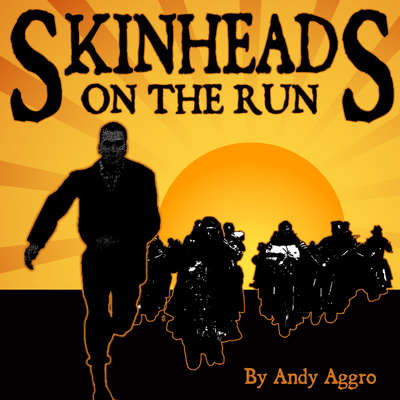 Skinheads On The Run  Audiobook, by Andy Aggro