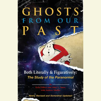 Ghosts from Our Past: Both Literally and Figuratively: The Study of the Paranormal Audiobook, by Erin Gilbert