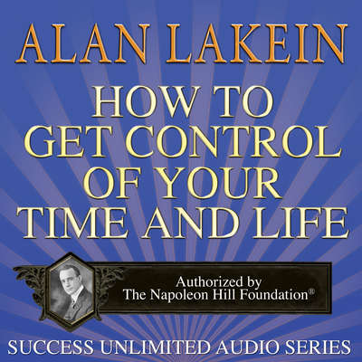 How to Get Control of Your Time and Life Audiobook, by Alan Lakein