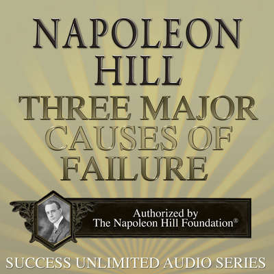 Three Major Causes of Failure Audiobook, by Napoleon Hill