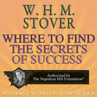 Where to Find the Secrets of Success Audiobook, by W. H. M. Stover
