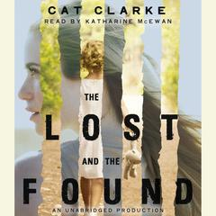 The Lost and the Found Audiobook, by Cat Clarke
