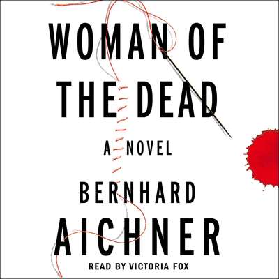 Woman of the Dead: A Novel Audiobook, by Bernhard Aichner