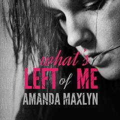 Whats Left of Me Audiobook, by Amanda Maxlyn