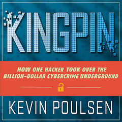 Kingpin: How One Hacker Took Over the Billion-Dollar Cybercrime Underground Audiobook, by Kevin Poulsen