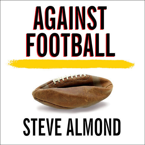 Printable Against Football: One Fan's Reluctant Manifesto Audiobook Cover Art