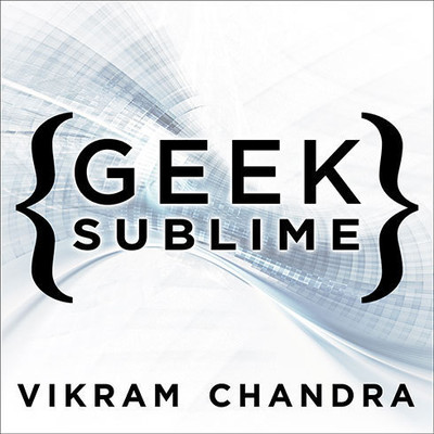 Geek Sublime: The Beauty of Code, the Code of Beauty Audiobook, by Vikram Chandra